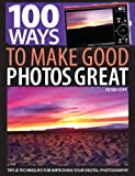 img - for 100 Ways to Make Good Photos Great: Tips & Techniques for Improving Your Digital Photography book / textbook / text book