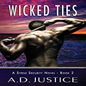 Wicked Ties: Steele Security Series, Book 2 | A.D. Justice