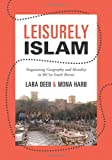 Leisurely Islam: Negotiating Geography and Morality in Shi'ite South Beirut (Princeton Studies in Muslim Politics), Lara Deeb, Mona Harb, 0691153655