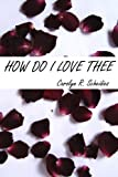 How Do I Love Thee, Carolyn R. Scheidies, 1430305444