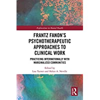 Frantz Fanon's Psychotherapeutic Approaches to Clinical Work: Practicing Internationally...