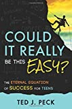 img - for Could It Really Be This Easy?: The Eternal Equation of Success for Teens book / textbook / text book