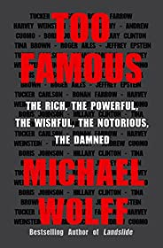Too Famous: The Rich, the Powerful, the Wishful, the Notorious, the Damned (English Edition)