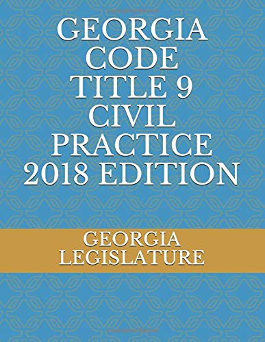 GEORGIA CODE TITLE 9 CIVIL PRACTICE 2018 EDITION Paperback – September 22, 2018 GEORGIA LEGISLATURE Independently published 1723941891 LAW / Civil Procedure