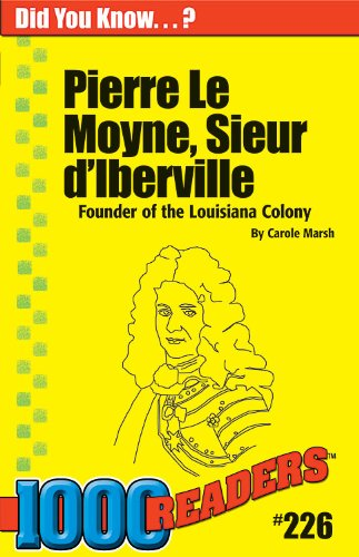 Pierre Le Moyne, Sieur d'Iberville: Founder of the Louisiana Colony (226) (1000 Readers)