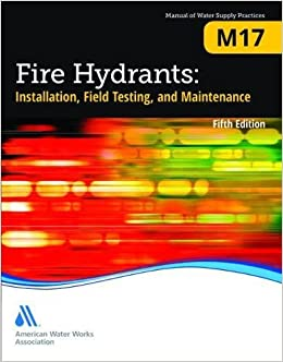 fire-hydrants-installation-field-testing-and-maintenance-fifth-edition-m17-awwa-manual-of-practice-manual-of-water-supply-practices