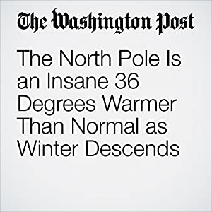 The North Pole Is an Insane 36 Degrees Warmer Than Normal as Winter Descends
