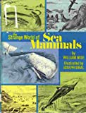 The Strange World of Sea Mammals, William Wise, 0399607935
