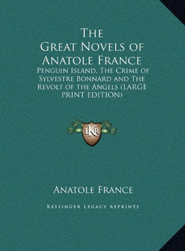 Download The Great Novels of Anatole France: Penguin Island, The Crime of Sylvestre Bonnard and The Revolt of the Angels (LARGE PRINT EDITION) pdf epub