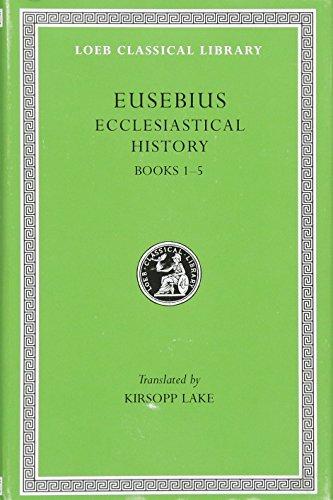 Eusebius: Ecclesiastical History, Books I-V (Loeb Classical Library, No. 153) (Volume I) (Early Church History Library)