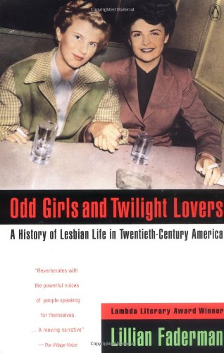 Odd Girls And Twilight Lovers  A History Of Lesbian Life In Twentieth Century America  Between Men  Between Women
