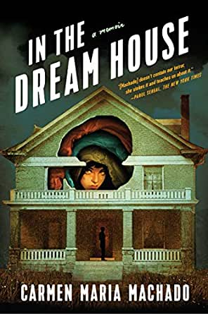 Amazon.com: In the Dream House: A Memoir eBook: Machado, Carmen ...