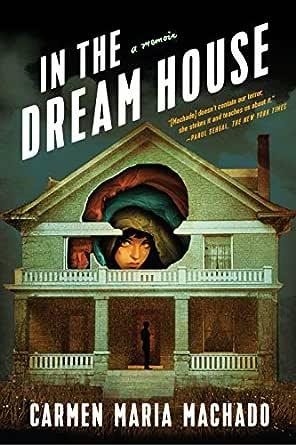 Amazon.com: In the Dream House: A Memoir eBook: Machado, Carmen ...