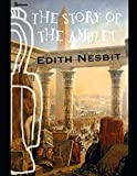 img - for The Story of the Amulet: A Brilliant Story of Fantasy (Annotated) By Edith Nesbit. book / textbook / text book