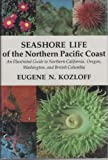 Seashore Life North Pacific Coast : An Illustrated Guide to Northern California, Oregon, Washington, and British Columbia, Kozloff, E., 0295960302