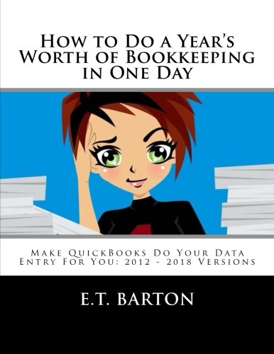 How to Do a Year's Worth of Bookkeeping in One Day: Make QuickBooks Do Your Data Entry For You: 2012 - 2018 Versions (Volume 2)
