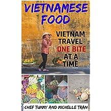 VIETNAMESE FOOD: VIETNAM TRAVEL ONE BITE AT A TIME (Vietnam Travel and Vietnamese Recipe Series Book 1)