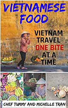 VIETNAMESE FOOD: VIETNAM TRAVEL ONE BITE AT A TIME (Vietnam Travel and Vietnamese Recipe Series Book 1) by [TUMMY, CHEF]