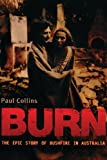 Burn : The Epic Story of Bushfire in Australia, Collins, Paul, 1921640189