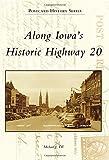 Along Iowa's Historic Highway 20, Michael J. Till, 1467112909