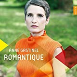 Music : Anne Gastinel: Romantique by Anne Gastinel