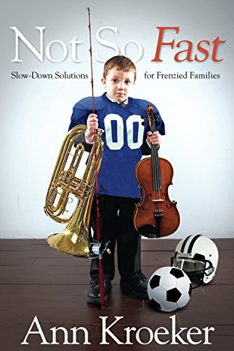 Not So Fast: Slow-Down Solutions for Frenzied Families by [Kroeker, Ann]