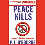 Peace Kills: America's Fun New Imperialism | P. J. O'Rourke