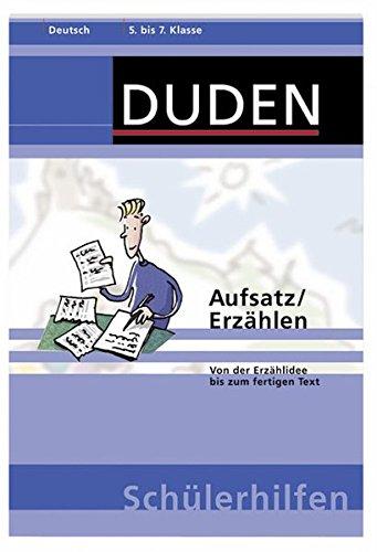 Aufsatz/Erzählen: Von der Erzählidee bis zum fertigen Text. 5. bis 7. Klasse (Duden-Schülerhilfen)