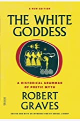 The White Goddess: A Historical Grammar of Poetic Myth (FSG Classics) Paperback