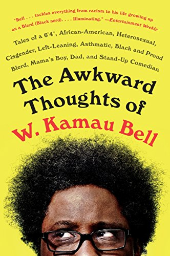 "Search : The Awkward Thoughts of W. Kamau Bell: Tales of a 6' 4"", African American, Heterosexual, Cisgender, Left-Leaning, Asthmatic, Black and Proud Blerd, Mama's Boy, Dad, and Stand-Up Comedian"