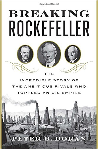 Book Cover: Breaking Rockefeller: The Incredible Story of the Ambitious Rivals Who Toppled an Oil Empire