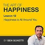 Happiness Is All Around You | Benjamin Bonetti