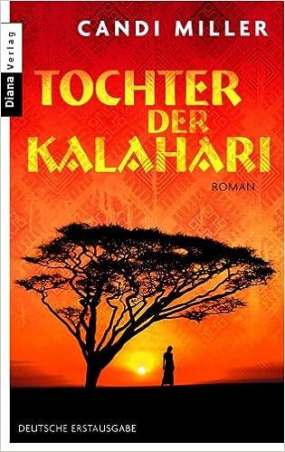Ebook epub -muodossa ilmainen lataus Tochter der Kalahari: Roman (German Edition) B004OL2GR6 by Candi Miller PDF PDB