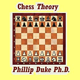 Chess Theory: Greatly improve your game with this Chess Theory ebook. by [Duke Ph.D., Phillip]
