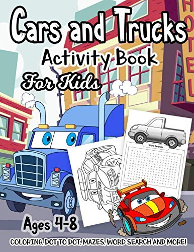 (Cars and Trucks Activity Book for Kids Ages 4-8: A Fun Kid Workbook Game For Learning, Things That Go Coloring, Dot to Dot, Mazes, Word Search and More!)