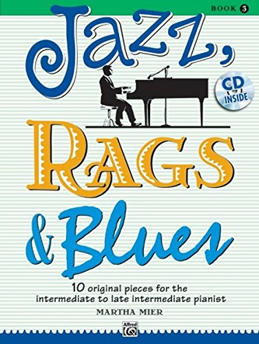 Jazz, Rags & Blues, Bk 3: 10 Original Pieces For The Intermediate To Late Intermediate Pianist (Book & CD)