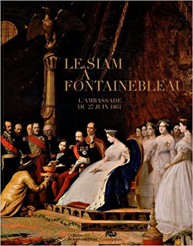 En ligne Le siam à Fontainebleau : L'ambassade du 27 juin 1861, Château de Fontainebleau, 5 novembre 2011 - 27 février 2012 pdf epub