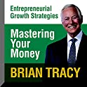 Mastering Your Money: Entrepreneural Growth Strategies Speech by Brian Tracy Narrated by Brian Tracy
