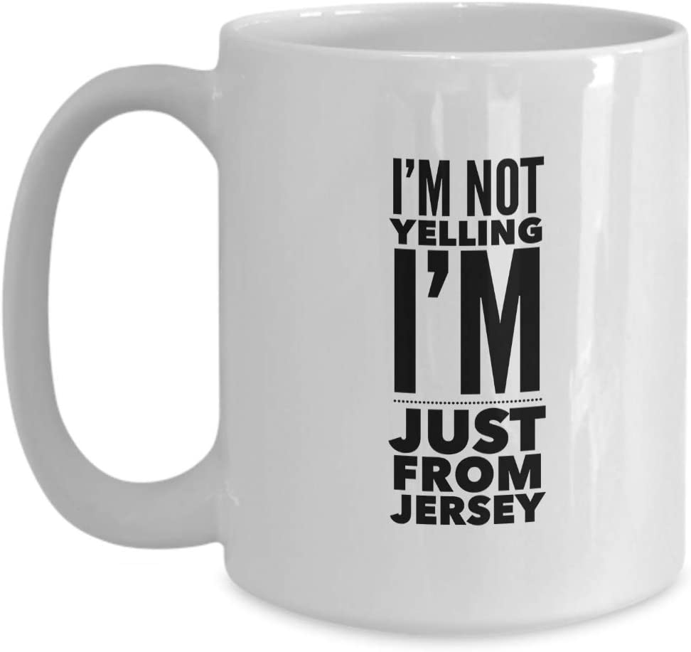New Jersey Coffee Mug 15 Oz - I'm Not Yelling I'm Just From Jersey - Beautiful City Place Souvenir Proud To Be American Chill Relax The Garden City