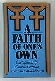 A Faith of One's Own : Explorations by Catholic Lesbians, Barbara Zanotti, 0895942097