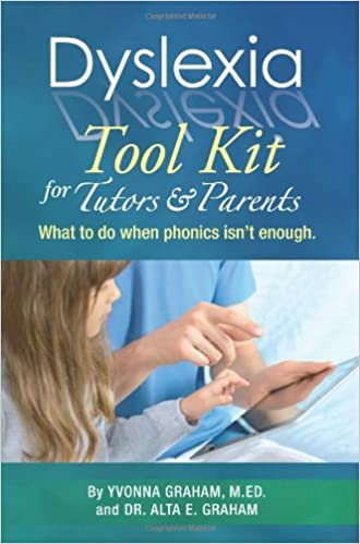 Dyslexia Tool Kit for Tutors and Parents: What to do when