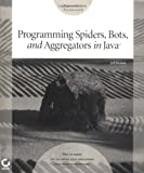 Programming Spiders, Bots, and Aggregators in Java, Jeff Heaton, 0782140408