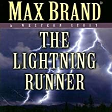 The Lightning Runner: A Western Story Audiobook by Max Brand Narrated by Michael Sutherland