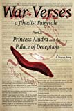 War Verses: a Jihadist Fairytale: Part 2: Princess Aludra and the Palace of Deception (Volume 2)