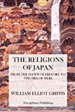 The Religions of Japan from the Dawn of History to the Era of Meiji, William Griffis, 1475012500