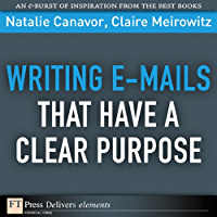 Writing E-mails That Have a Clear Purpose (FT Press Delivers Elements) (English Edition)