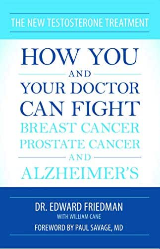 The New Testosterone Treatment: How You and Your Doctor Can Fight Breast Cancer, Prostate Cancer, and Alzheimer' s