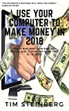 Use Your Computer To Make Money in 2018: How to Make Money from Home The Definite Guide to Grow Your Income Fast! Set Up Today!