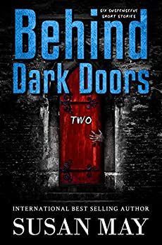 Behind Dark Doors (two): Six Suspenseful Short Stories by [May, Susan]