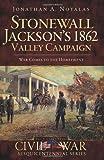 Stonewall Jackson's 1862 Valley Campaign, Jonathan A. Noyalas, 159629793X